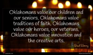 Brad Henry quote : Oklahomans value our children ...
