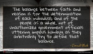 Conrad Black quote : The balance between faith ...