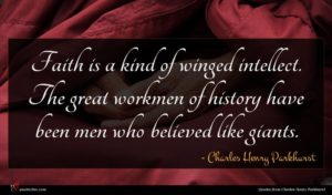 Charles Henry Parkhurst quote : Faith is a kind ...