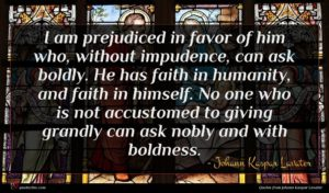 Johann Kaspar Lavater quote : I am prejudiced in ...