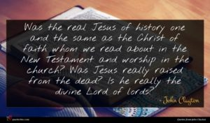 John Clayton quote : Was the real Jesus ...