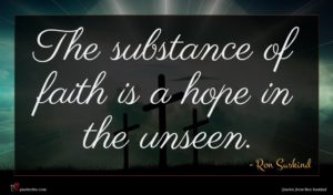 Ron Suskind quote : The substance of faith ...