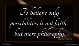 Thomas Browne quote : To believe only possibilities ...