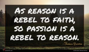 Thomas Browne quote : As reason is a ...