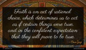 Dean Inge quote : Faith is an act ...