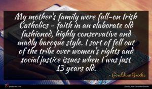 Geraldine Brooks quote : My mother's family were ...