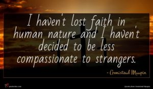Armistead Maupin quote : I haven't lost faith ...