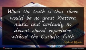 Richard Morris quote : When the truth is ...