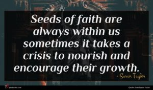 Susan Taylor quote : Seeds of faith are ...