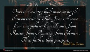 David Ben-Gurion quote : Ours is a country ...