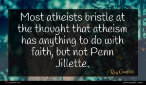 Ray Comfort quote : Most atheists bristle at ...