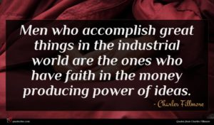 Charles Fillmore quote : Men who accomplish great ...
