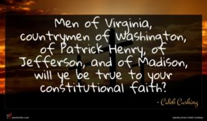 Caleb Cushing quote : Men of Virginia countrymen ...