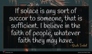 Studs Terkel quote : If solace is any ...