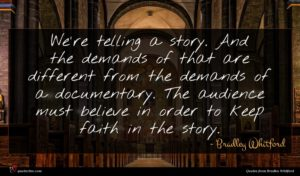 Bradley Whitford quote : We're telling a story ...