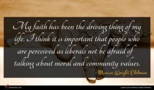 Marian Wright Edelman quote : My faith has been ...