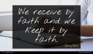 Benny Hinn quote : We receive by faith ...