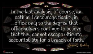 James L. Buckley quote : In the last analysis ...