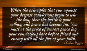 Abraham Kuyper quote : When the principles that ...