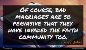 Jerry B. Jenkins quote : Of course bad marriages ...