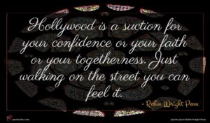 Robin Wright Penn quote : Hollywood is a suction ...