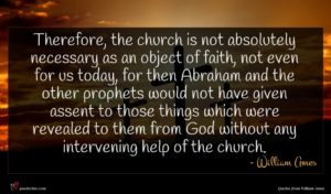 William Ames quote : Therefore the church is ...