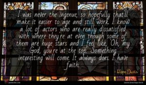 Hope Davis quote : I was never the ...