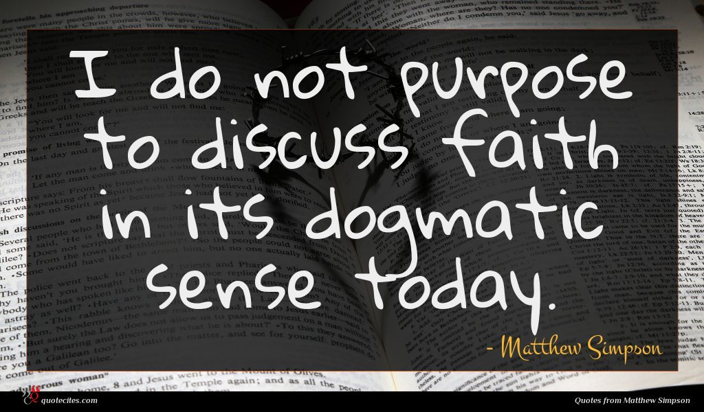 I do not purpose to discuss faith in its dogmatic sense today.
