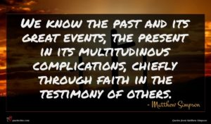 Matthew Simpson quote : We know the past ...