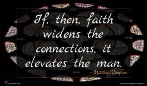 Matthew Simpson quote : If then faith widens ...