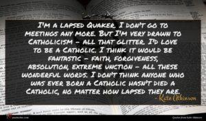 Kate Atkinson quote : I'm a lapsed Quaker ...