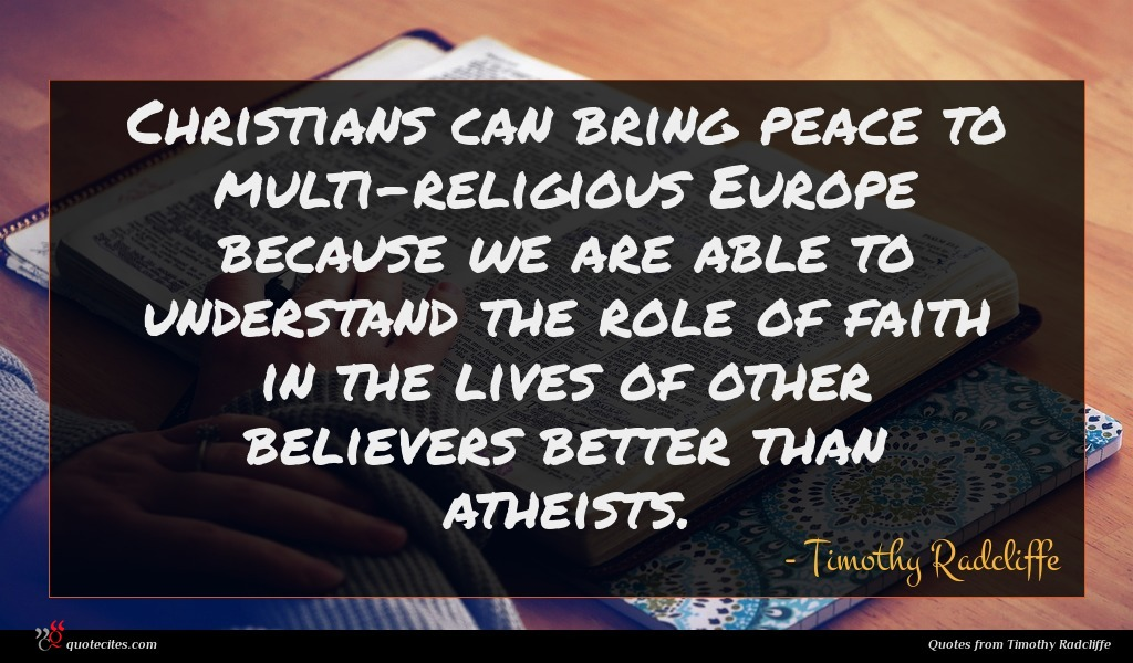 Christians can bring peace to multi-religious Europe because we are able to understand the role of faith in the lives of other believers better than atheists.
