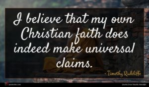 Timothy Radcliffe quote : I believe that my ...