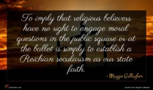 Maggie Gallagher quote : To imply that religious ...