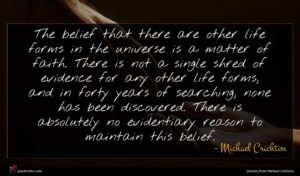 Michael Crichton quote : The belief that there ...