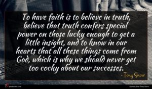 Tony Snow quote : To have faith is ...