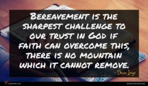 Dean Inge quote : Bereavement is the sharpest ...
