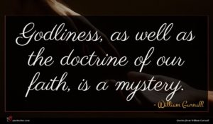William Gurnall quote : Godliness as well as ...