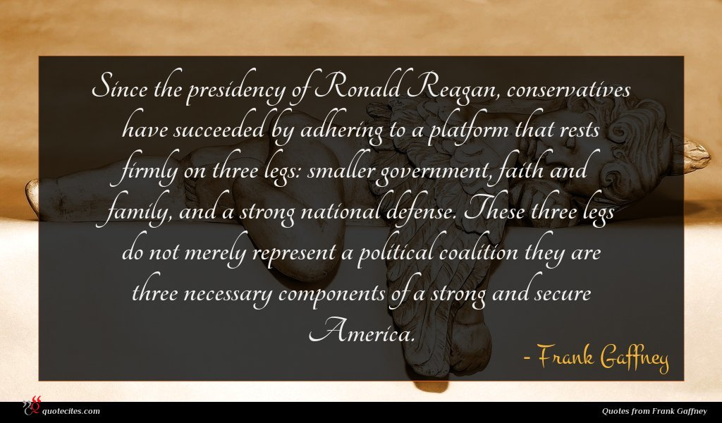 Since the presidency of Ronald Reagan, conservatives have succeeded by adhering to a platform that rests firmly on three legs: smaller government, faith and family, and a strong national defense. These three legs do not merely represent a political coalition they are three necessary components of a strong and secure America.