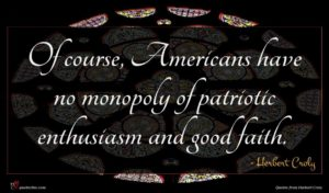 Herbert Croly quote : Of course Americans have ...