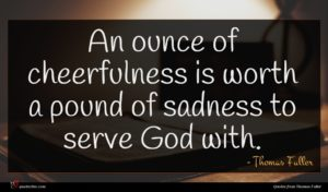 Thomas Fuller quote : An ounce of cheerfulness ...