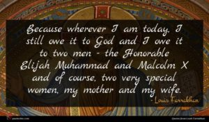 Louis Farrakhan quote : Because wherever I am ...