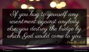 Peter Marshall quote : If you hug to ...