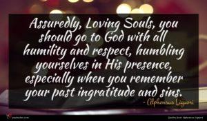 Alphonsus Liguori quote : Assuredly Loving Souls you ...