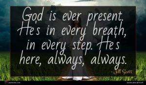 Jill Scott quote : God is ever present ...
