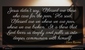 Henri Nouwen quote : Jesus didn't say 'Blessed ...