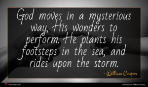 William Cowper quote : God moves in a ...