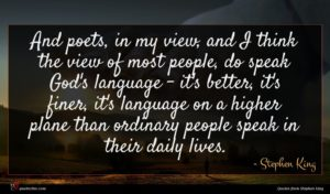 Stephen King quote : And poets in my ...