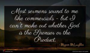 Mignon McLaughlin quote : Most sermons sound to ...