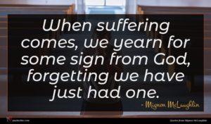 Mignon McLaughlin quote : When suffering comes we ...
